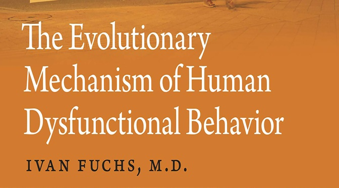 The Evolutionary Mechanism of Human Dysfunctional Behavior – REVIEW