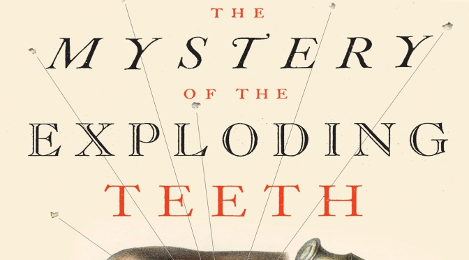 The Mystery of the Exploding Teeth – REVIEW