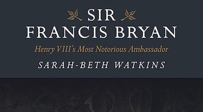 Sir Francis Bryan – REVIEW
