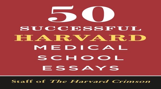50 SUCCESSFUL HARVARD MEDICAL SCHOOL ESSAYS – REVIEW
