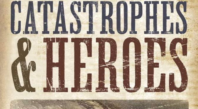 CATASTROPHES & HEROES – REVIEW