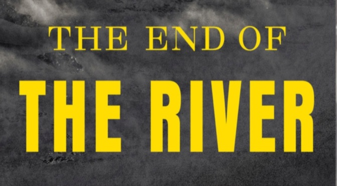THE END OF THE RIVER – REVIEW