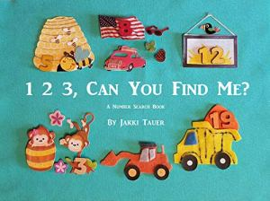1 2 3, Can you find me? A number search book by Jakki Tauer