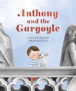 Anthony And the Gargoyle Written by Jo Ellen Bogart Illustrated by Maja Kastelic
