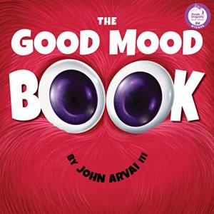 The Good Mood Book By John Arvai lll