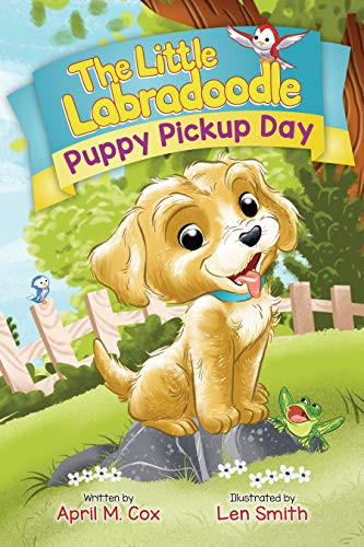The Little Labradoodle -  Puppy Pickup Day by April M. Cox Illustrated by Len Smith