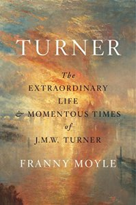 Turner: The Extraordinary Life and Momentous Times of J.M.W. TurnerBy Franny Moyle