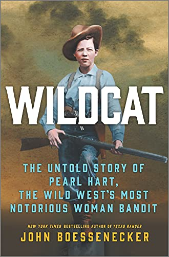 Wildcat: The Untold Story of Pearl Hart, the Wild West's Most Notorious Woman Bandit Joh Boessenecker